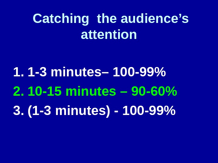 Catching the audience's attention  1. 1 -3 minutes– 100 -99 2. 10 -15 minutes –