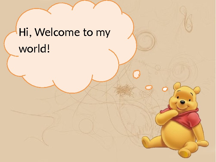 Hi, Welcome to my world!