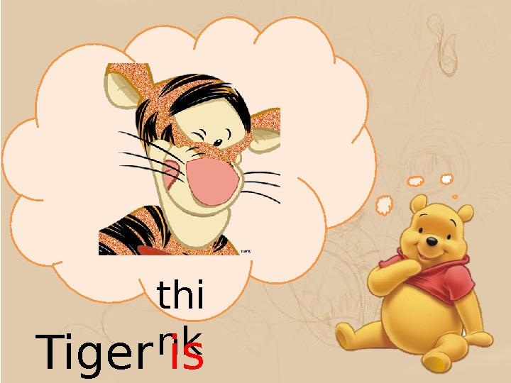 thi nk Tiger is  think ing
