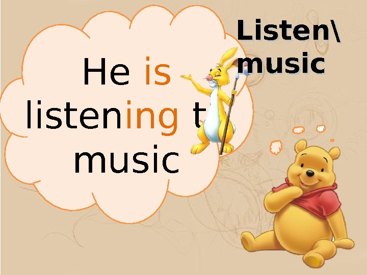 He is  listen ing to music Listen\ music