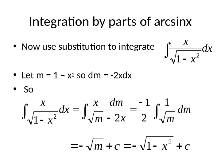 Integration by parts of arcsinx • Now use substitution to integrate • Let m = 1