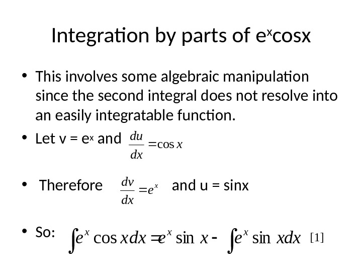 • This involves some algebraic manipulation since the second integral does not resolve into an