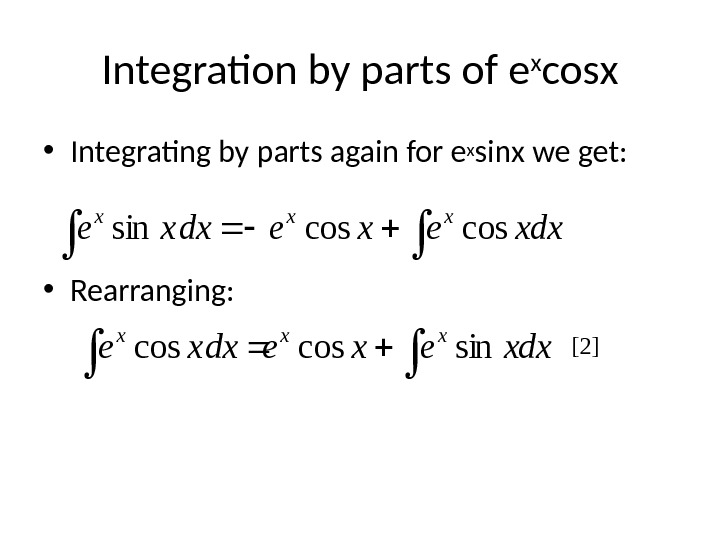 • Integrating by parts again for ex sinx we get:  • Rearranging:  Integration