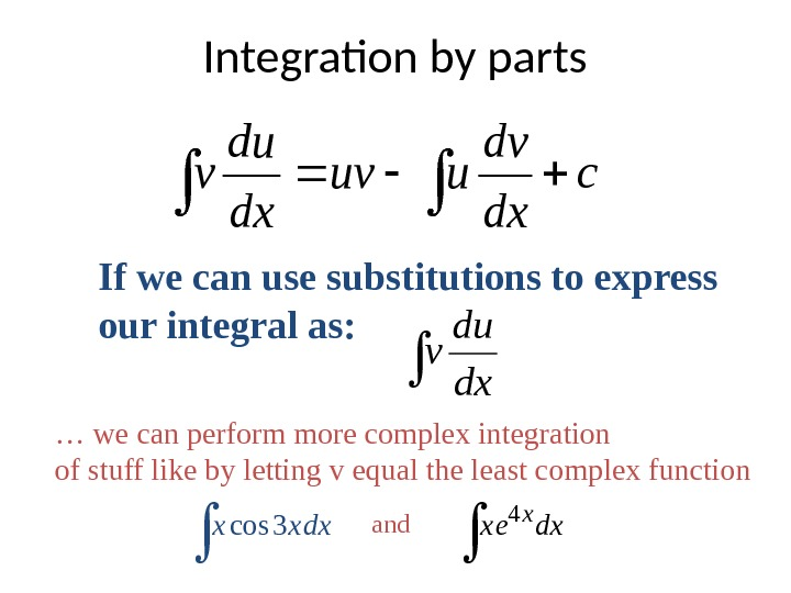 If we can use substitutions to express our integral as: dx du v Integration by parts