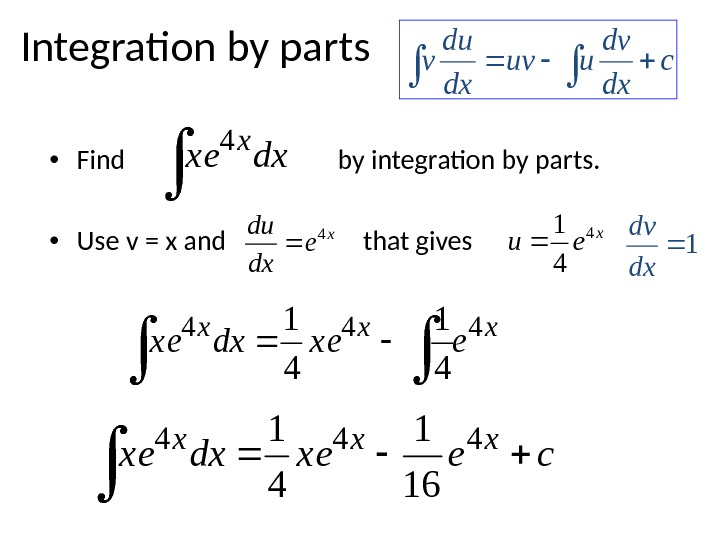 Integration by parts • Find by integration by parts.  • Use v = x and