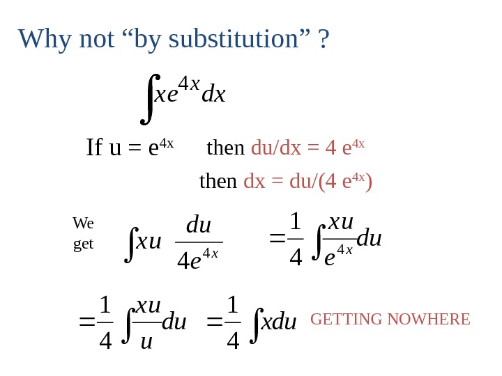 "dxx e x 4 Why not ""by substitution"" ? If u = e 4 x then"