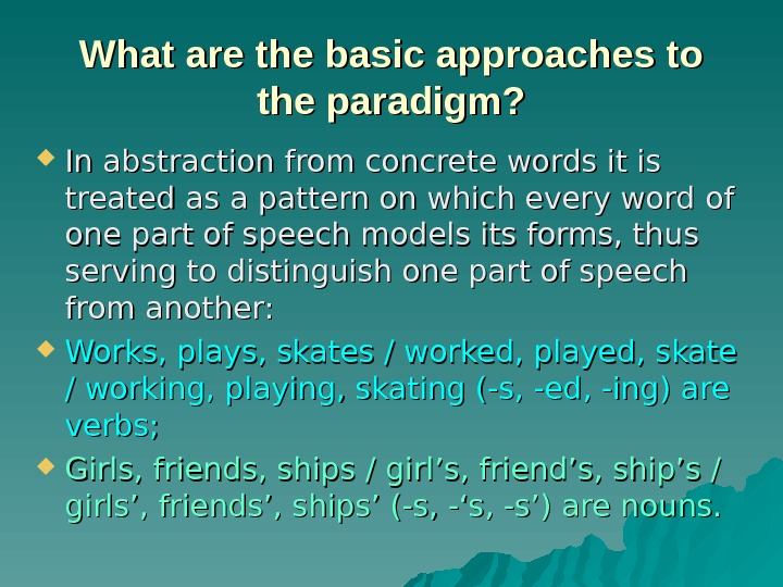 What are the basic approaches to the paradigm?  In abstraction from concrete words