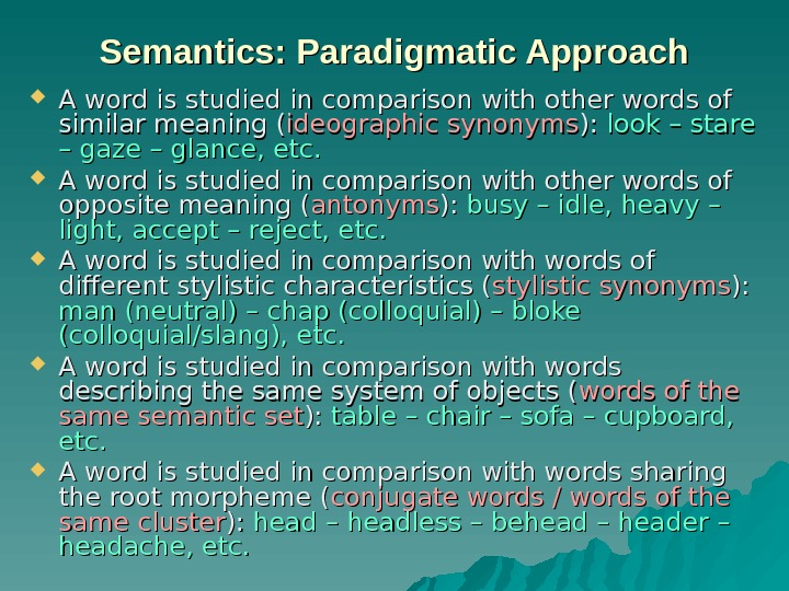 Semantics: Paradigmatic Approach A word is studied in comparison with other words of similar