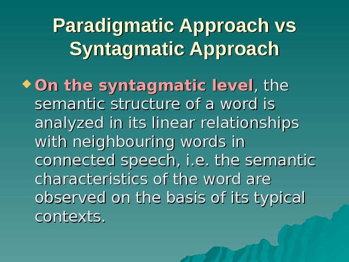 Paradigmatic Approach vs Syntagmatic Approach On the syntagmatic level , the semantic structure of