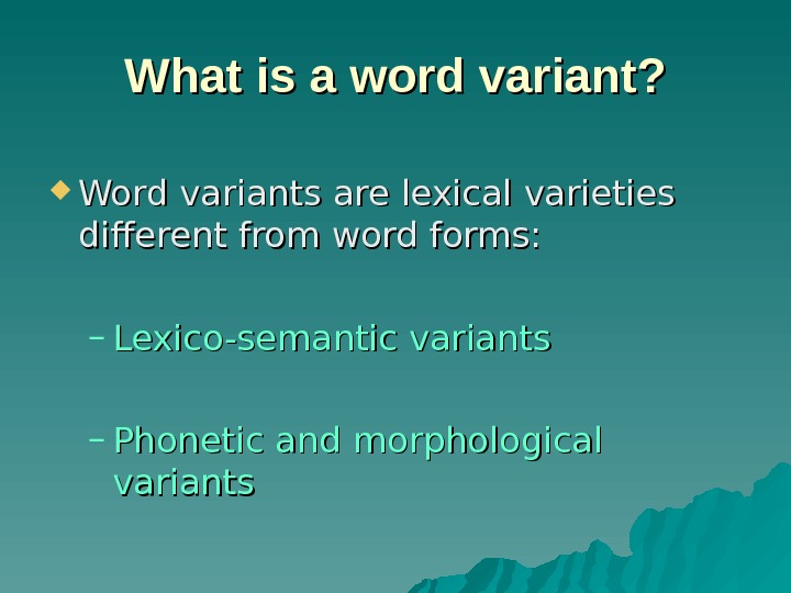 What is a word variant?  Word variants are lexical varieties different from word