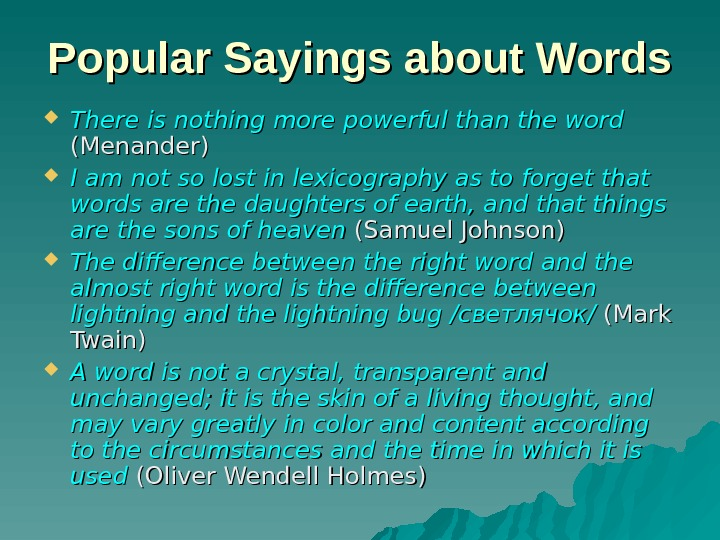 Popular Sayings about Words There is nothing more powerful than the word  (Menander)