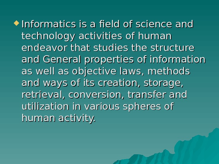 Informatics is a field of science and technology activities of human endeavor that studies the