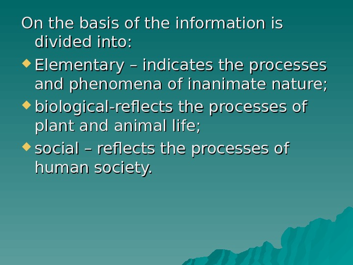 On the basis of the information is divided into:  Elementary – indicates the processes and