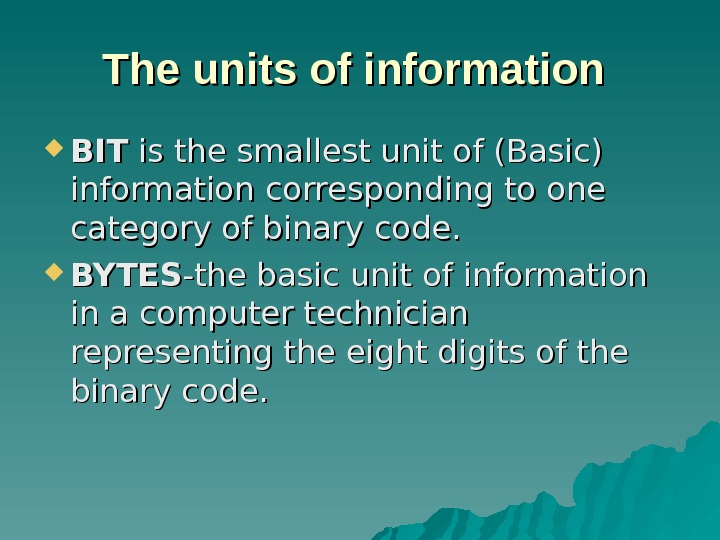 The units of information BITBIT is the smallest unit of (Basic) information corresponding to one category