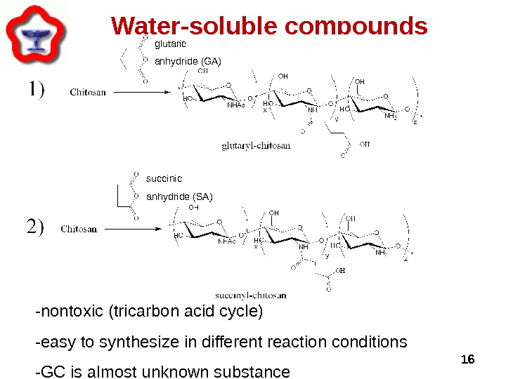 16 Water-soluble compounds -nontoxic (tricarbon acid cycle) -easy to synthesize in different reaction conditions -GC is