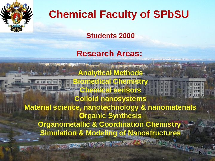 6 Chemical Faculty of SPb. SU Students 2000 Research Areas :  Analytical Methods Biomedical Chemistry
