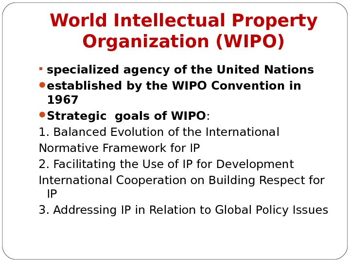World Intellectual Property Organization (WIPO) specialized agency of the United Nations established by the WIPO Convention