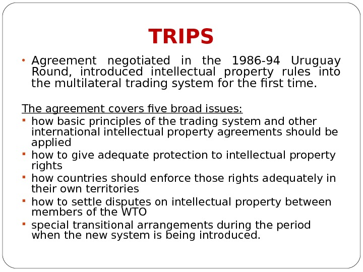 TRIPS • Agreement negotiated in the 1986 -94 Uruguay Round,  introduced intellectual property rules into
