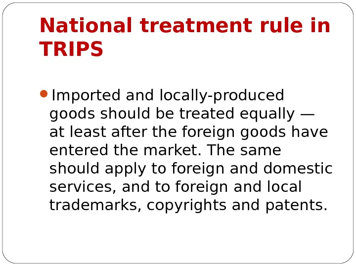 National treatment rule in TRIPS Imported and locally-produced goods should be treated equally — at least