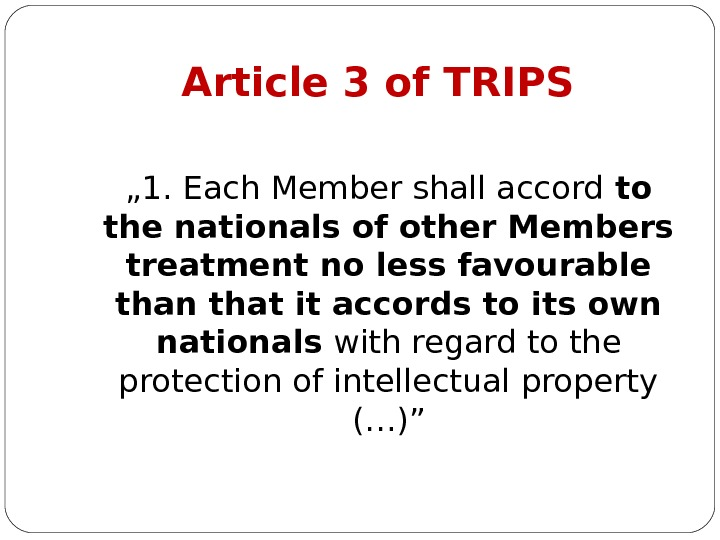 "Article 3 of TRIPS "" 1. Each Member shall accord to the nationals of other Members"