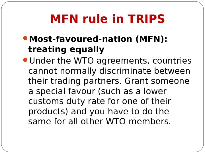 MFN rule in TRIPS Most-favoured-nation (MFN):  treating equally  Under the WTO agreements, countries cannot