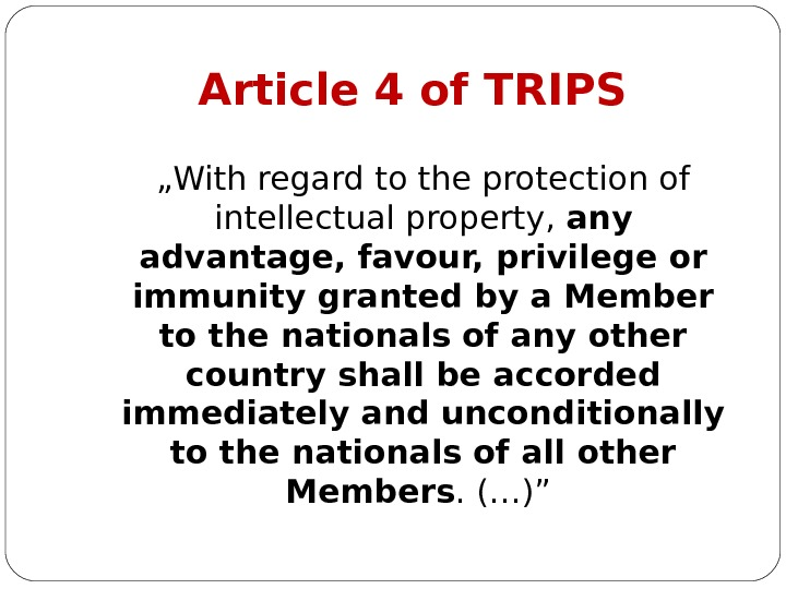 "Article 4 of TRIPS "" With regard to the protection of intellectual property,  any advantage,"