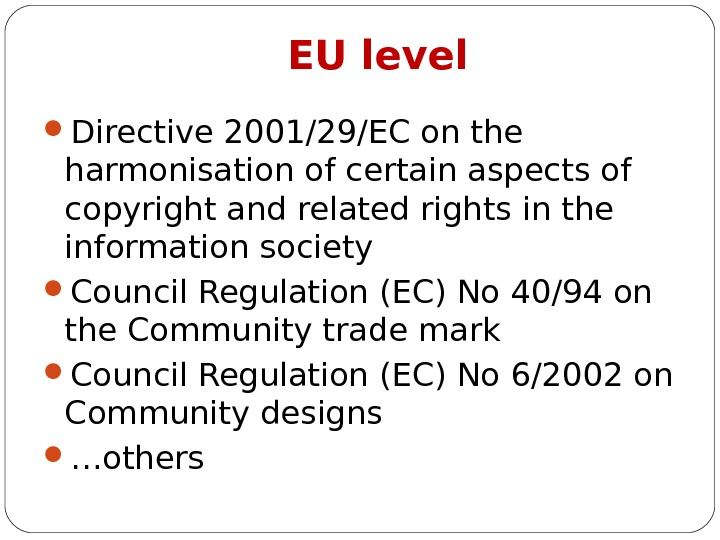 EU level Directive 2001/29/EC on the harmonisation of certain aspects of copyright and related rights in