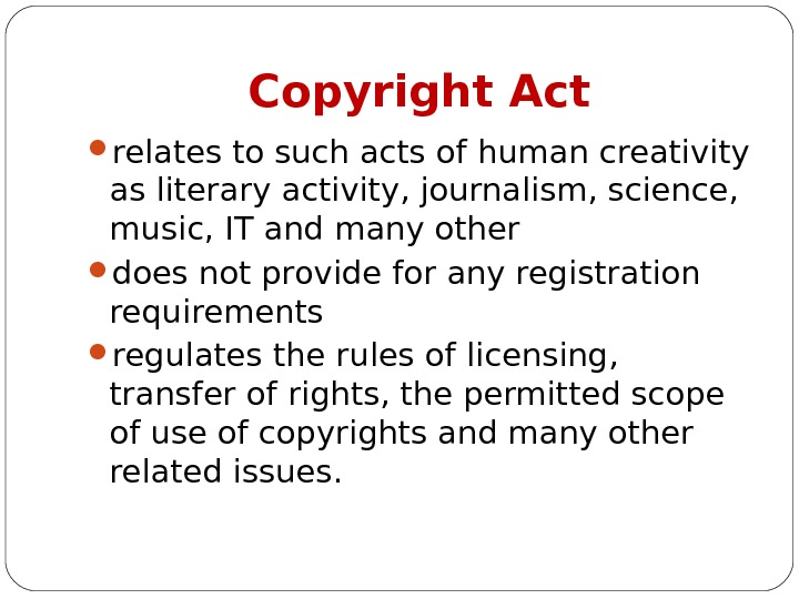 Copyright Act relates to such acts of human creativity as literary activity, journalism, science,  music,