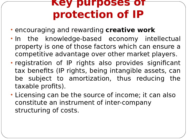 Key purpose s of protection of IP • e ncourag ing and reward ing creative work