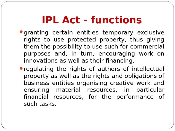 IPL Act - functions granting certain entities temporary exclusive rights to use protected property,  thus