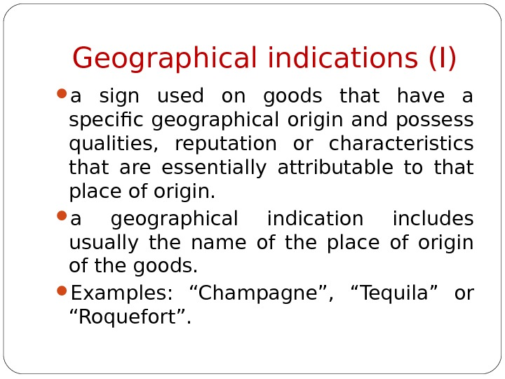 Geographical indications (I) a sign used on goods that have a specific geographical origin and possess