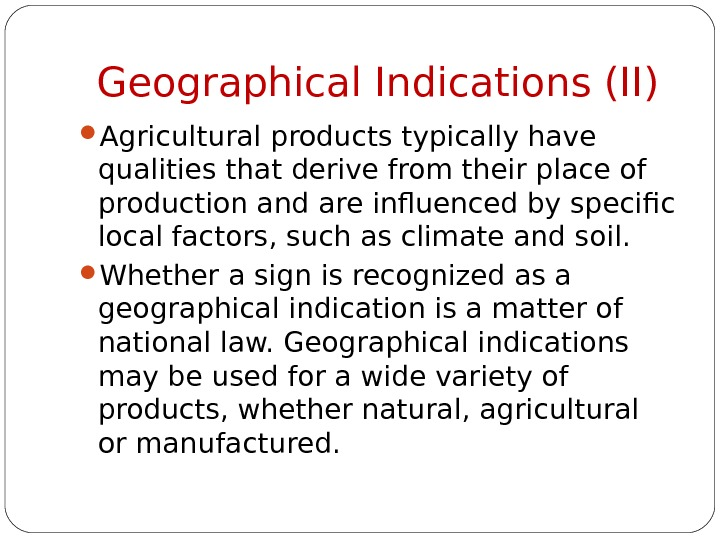 Geographical Indications (II) A gricultural products typically have qualities that derive from their place of production
