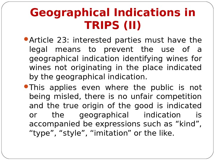 Geographical Indications in TRIPS (II) Article 23 :  interested parties must have the legal means