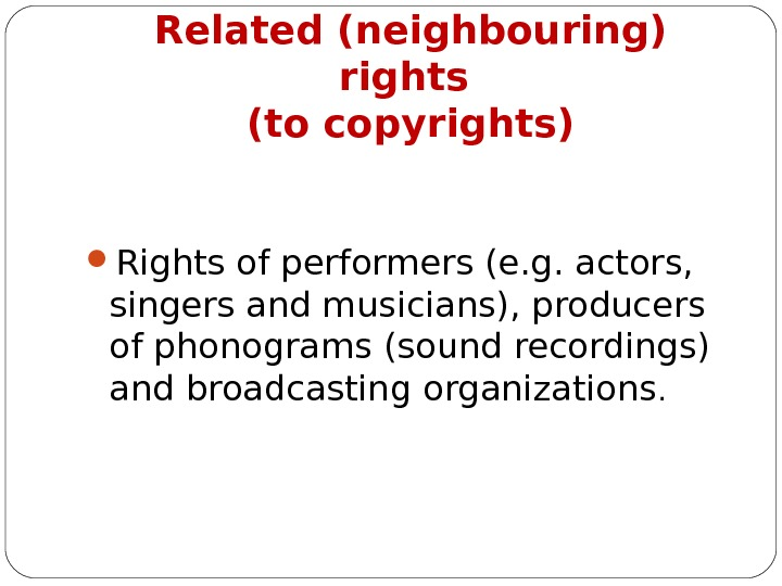 R elated (neighbouring ) rights (to copyrights) R ights of performers (e. g. actors,  singers