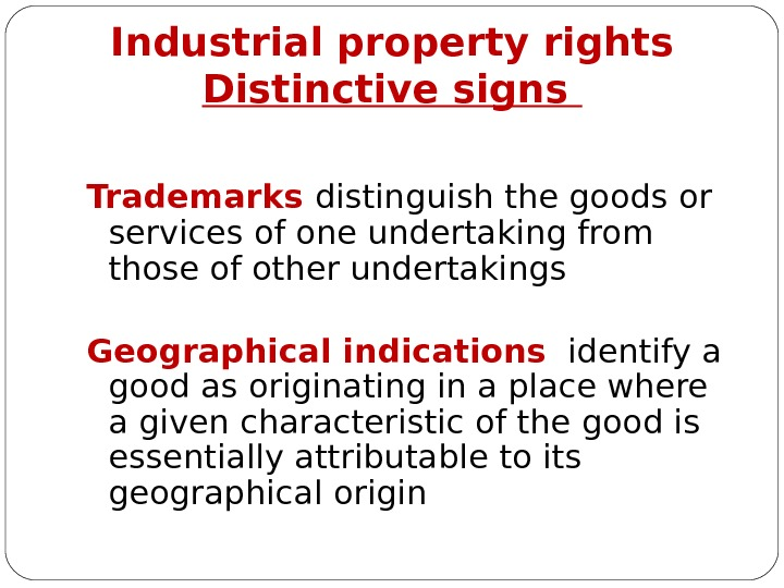 Industrial property rights Distinctive signs Trademarks distinguish the goods or services of one undertaking from those