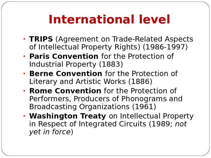International level • TRIPS ( Agreement on Trade-Related Aspects of Intellectual Property Rights ) (1986 -1997)