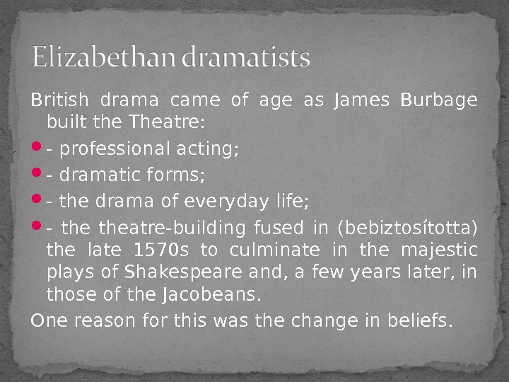 British drama came of age as James Burbage built the Theatre:  - professional acting;