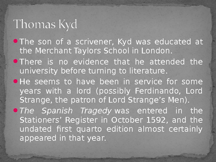 The son of a scrivener,  Kyd was educated at the Merchant Taylors School in