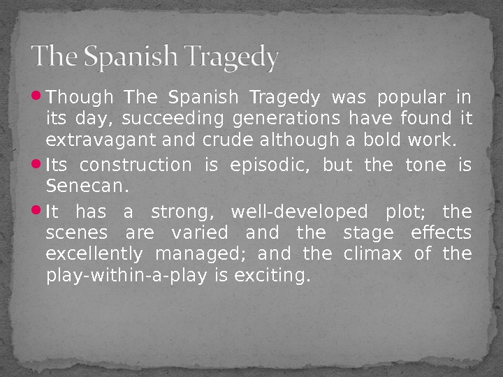 Though The Spanish Tragedy was popular in its day,  succeeding generations have found it