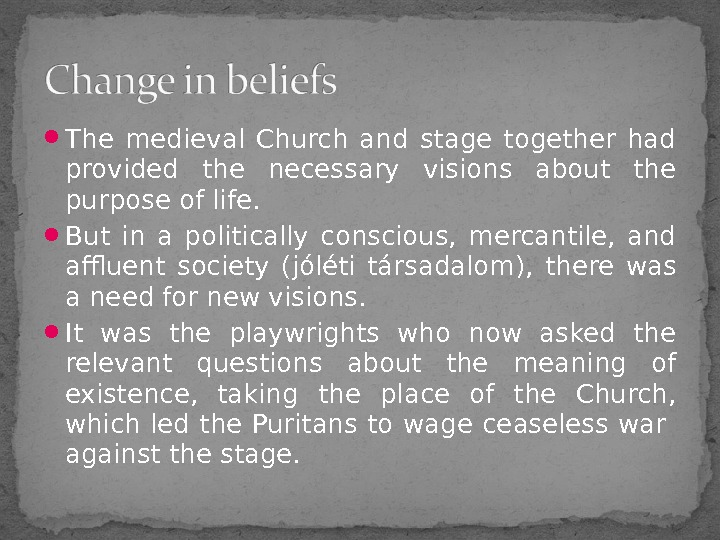 The medieval Church and stage together had provided the necessary visions about the purpose of