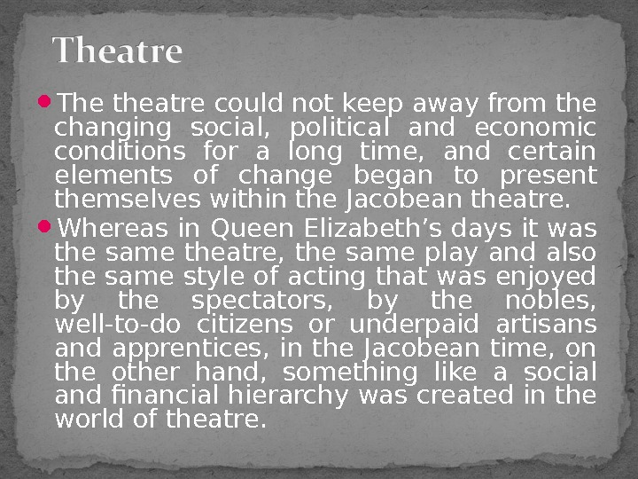 The theatre  could not keep away from the changing social,  political and economic