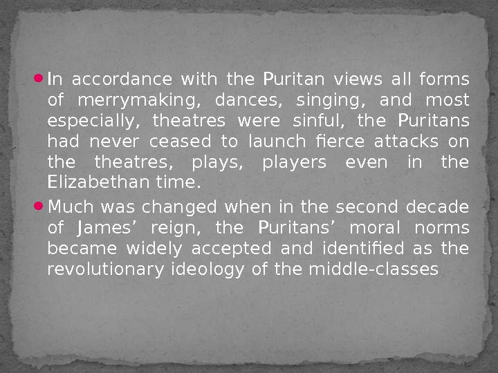 In accordance with the Puritan views all forms of merrymaking,  dances,  singing,