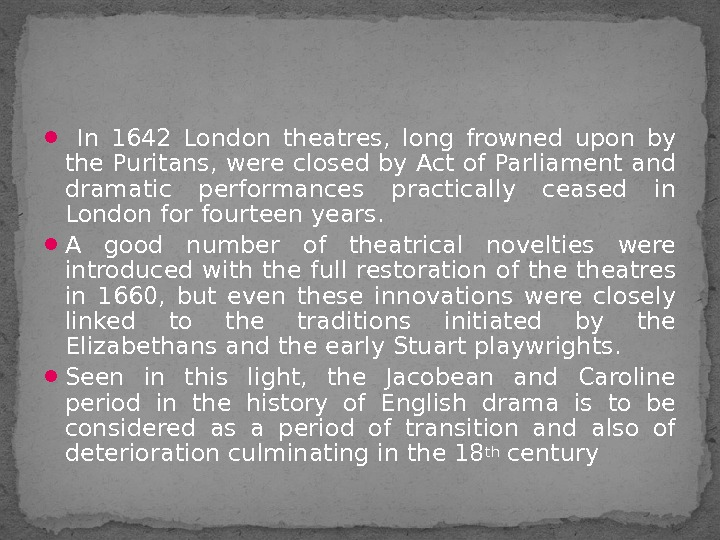 In 1642 London theatres,  long frowned upon by the Puritans, were closed by