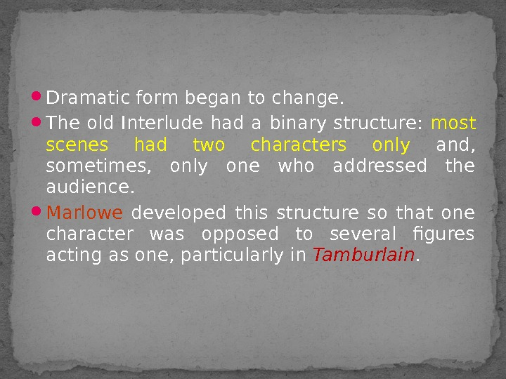 Dramatic form began to change.  The old Interlude had a binary structure:  most