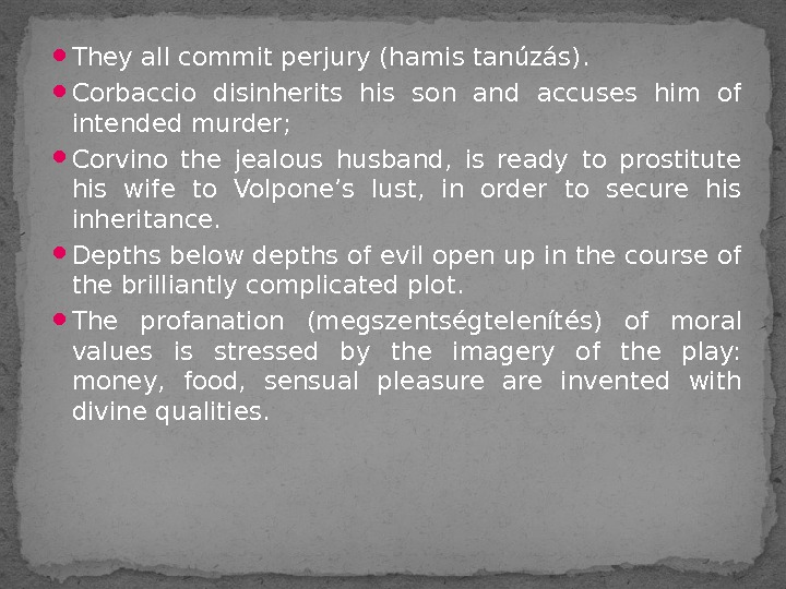 They all commit perjury (hamis tanúzás).  Corbaccio disinherits his son and accuses him of