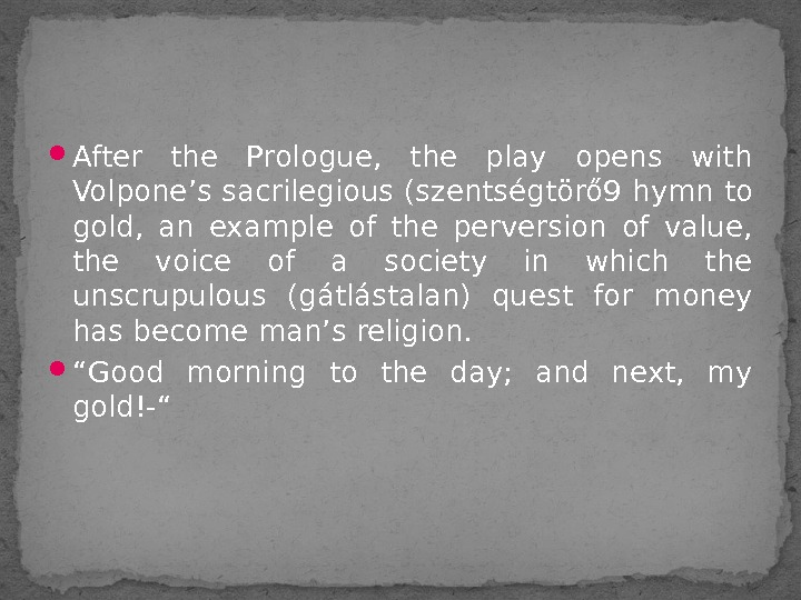 After the Prologue,  the play opens with Volpone's sacrilegious (szentségtörő 9 hymn to gold,
