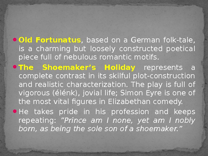 Old Fortunatus ,  based on a German folk-tale,  is a charming but loosely
