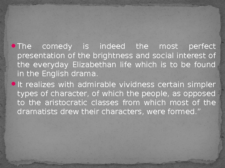 The comedy is indeed the most perfect presentation of the brightness and social interest of