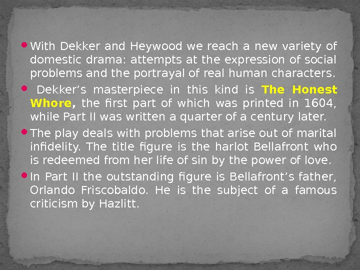 With Dekker and Heywood we reach a new variety of domestic drama: attempts at the