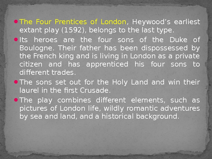 The Four Prentices of London ,  Heywood's earliest extant play (1592), belongs to the